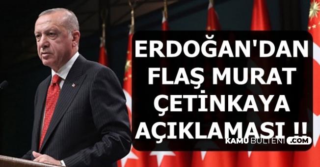 Cumhurbaşkanı'ndan Murat Çetinkaya Açıklaması