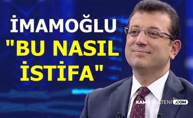 """Ekrem İmamoğlu: """"Bu Nasıl İstifa"""""""