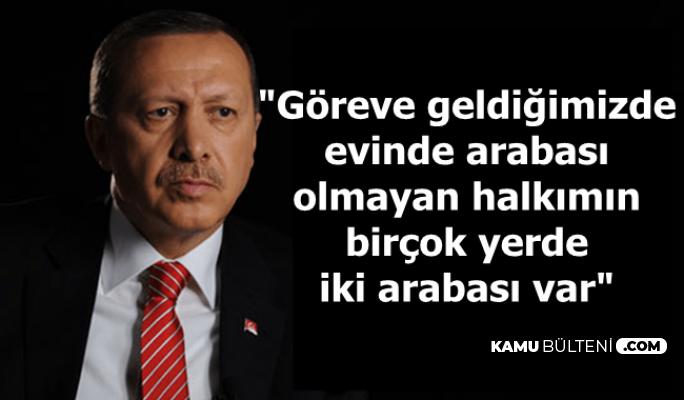 """Erdoğan: """"Göreve geldiğimizde arabası olmayanların şimdi birçok yerde iki arabası var"""""""