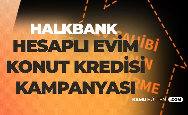 Halkbank Hesaplı Evim Konut Kredisi Kampanyası Faiz Oranları Güncellendi