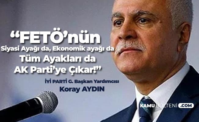 """İYİ Parti Genel Başkan Yardımcısı Koray Aydın'dan """"FETÖ'nün Siyasi Ayağı"""" Açıklaması: Hepsi AK Partiye Çıkar"""