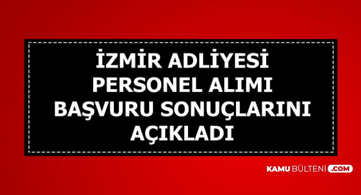 İzmir Adliyesi Adalet Bakanlığı ve CTE Personel Alımı Sonuçları Açıklandı