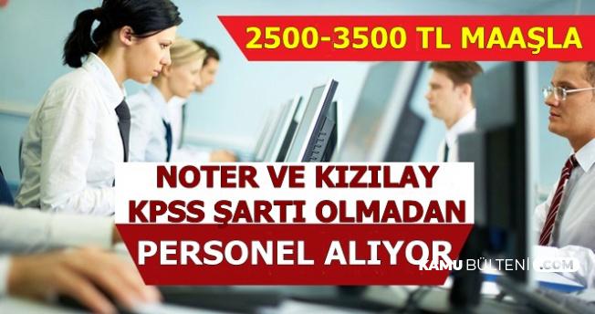 2500-3500 TL Maaşla Kızılay ve Noter KPSS'siz En Az Lise Mezunu Personel Alımı