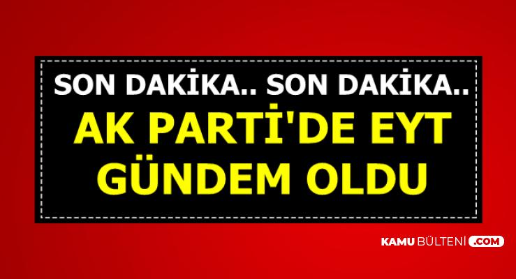 Son Dakika: EYT AK Parti'de Gündem Oldu