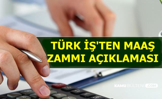 Türk İş'ten TİS ve Maaş Zammı Açıklaması