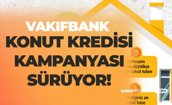 Vakıfbank'ın 0.98 Faiz ile Konut Kredisi Kampanyası Sürüyor