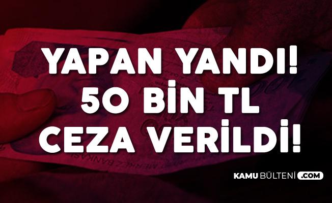 Yapan Yandı! 50 Bin TL'lik Para Cezası Verildi