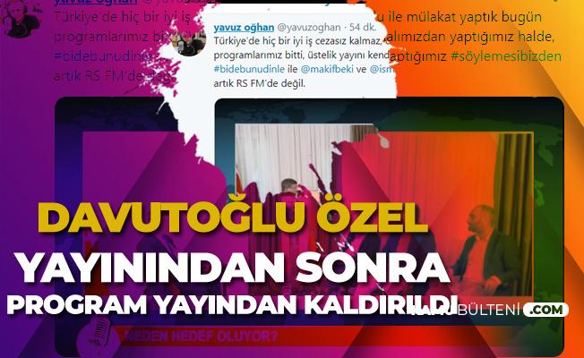 Yavuz Oğhan'ın Programı Yayından Kaldırıldı! Davutoğlu ile Mülakat Yaptık, Programlarımız Bitti