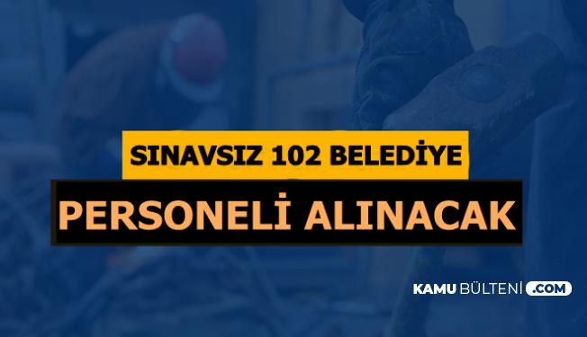 102 Sınavsız Belediye Personeli Alımı Yapılacak