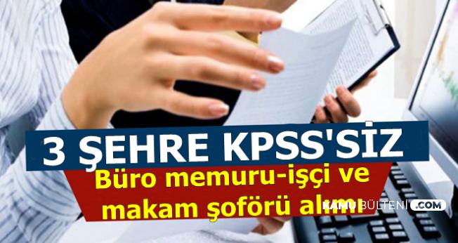 3 Şehirde KPSS'siz Büro Memuru-İşçi ve Makam Şoförü Alımı