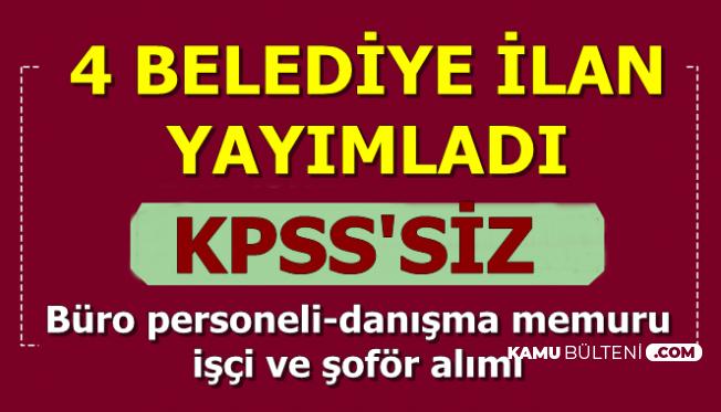 4 Belediyeye KPSS'siz Danışma Memuru-Büro Personeli ve İşçi Alımı
