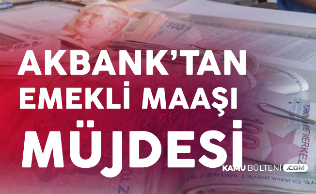 Akbank'tan Emekli Maaşlarına Yönelik Yeni İmkan!