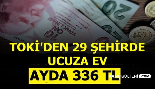 Asgari Ücretliye-Emekliye İyi Haber Geldi: TOKİ'den Ucuza Ev: Ayda 336 TL Taksitle..