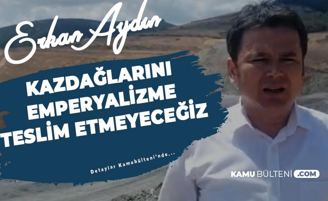 CHP Bursa Milletvekili Erkan Aydın: Kaz Dağları'nı Emperyalizme Teslim Etmeyeceğiz