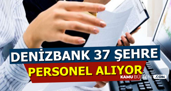 Denizbank 2500 TL Maaşla 37 Şehre Tecrübesiz Personel Alımı Yapıyor-En Az Lise