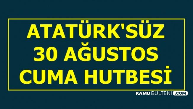 Diyanet'ten Atatürk'süz Zafer Bayramı Konulu Cuma Hutbesi