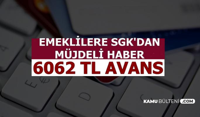 Emeklilere İyi Haber: 6062 TL Avans