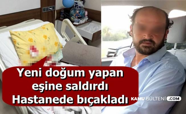Emine Bulut'tan Sonra Bir Vahşet Daha: Yeni Doğum Yapan Eşini Hastanede Bıçakladı
