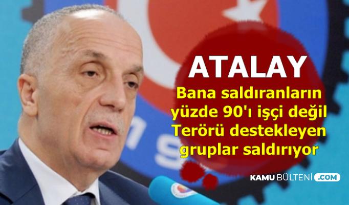 Ergün Atalay: Bana saldıranların yüzde 90'ı işçi değil. Terörü Destekliyorlar