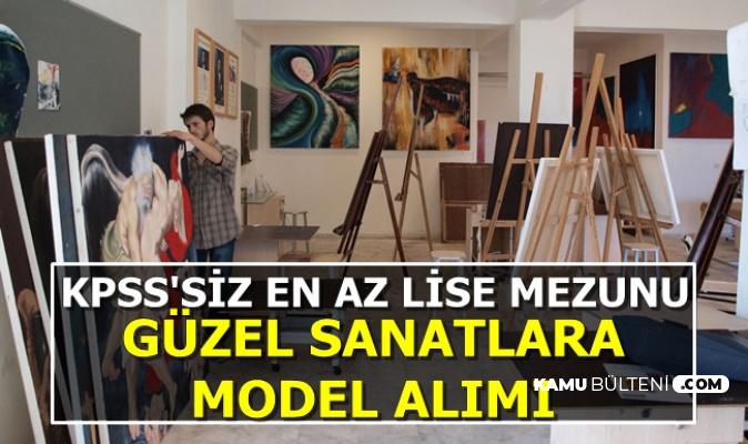 Güzel Sanatlara KPSS'siz En Az Lise Mezunu Model Alımı