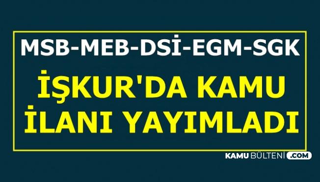 İŞKUR Kamu İlanları: DSİ-MSB-EGM-MEB Personel Alımı
