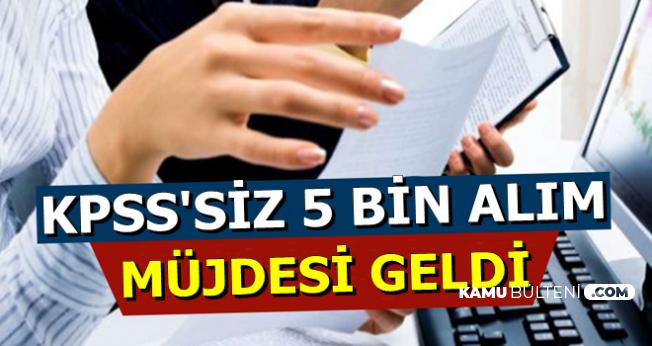 KPSS Şartsız 5 Bin Memur Alımı Müjdesi Geldi