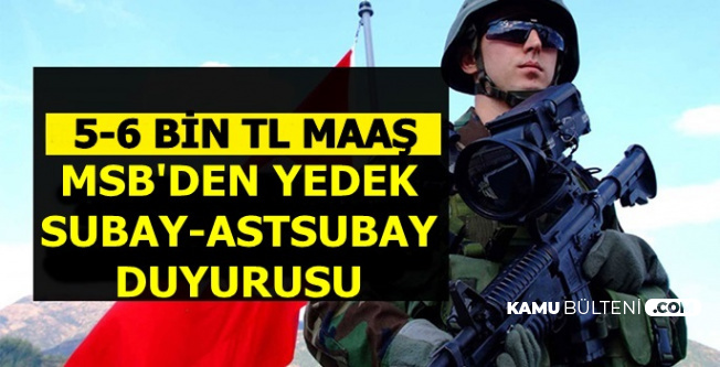 MSB'den Yedek Subay-Astsubay Alımı Duyurusu-5-6 Bin TL Maaş