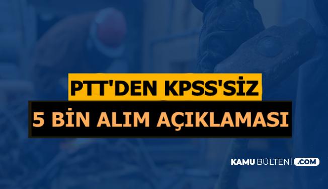 PTT 5 Bin KPSS'siz Kamu Personel Alımı Açıklaması 2019