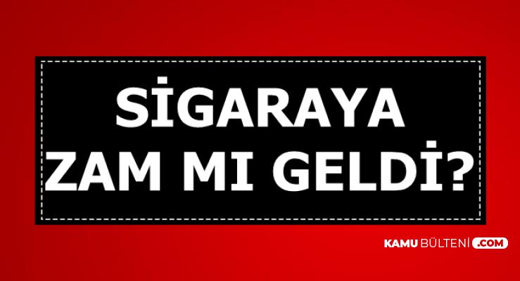 Sigaraya Zam Geldi mi 27 Ağustos 2019-Flaş 5 TL Sigara Zammı İddiası