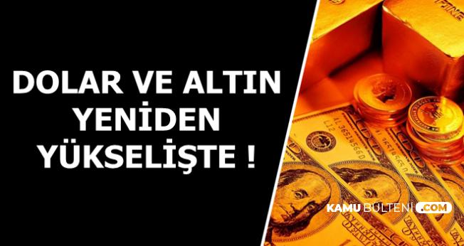 Flaş: Dolar ve Altın Yeniden Yükselişe Geçti-İşte En Son Durum
