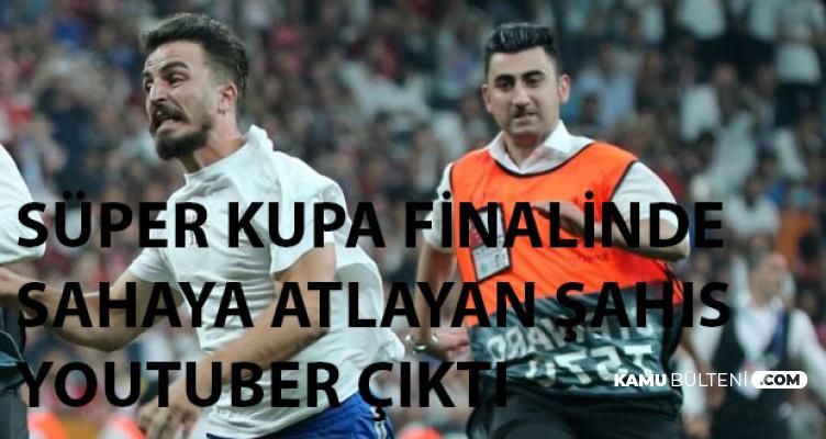 Süper Kupa Finalinde 'Youtuber' Olduğu Belirtilen Şahıs Sahaya Atladı!