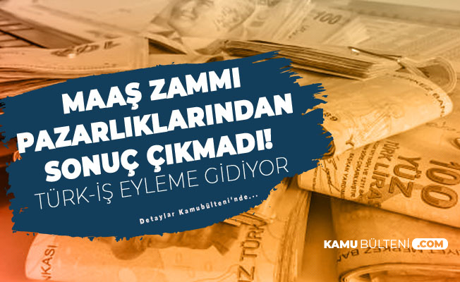 Türk-İş Maaş Zammı Konusunda Hükümetle Anlaşamadı! Bayramdan Sonra Başlıyor!