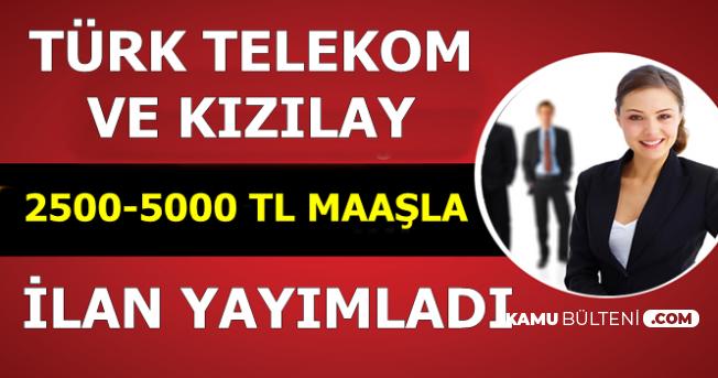 Türk Telekom ve Kızılay 2500-5000 TL Maaşla Personel Alımı