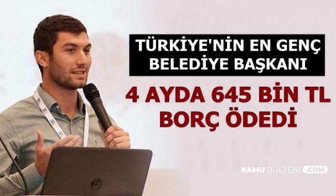 Türkiye'nin En Genç Başkanı 4 Ayda Belediyenin 645 Bin TL Borcunu Kapattı