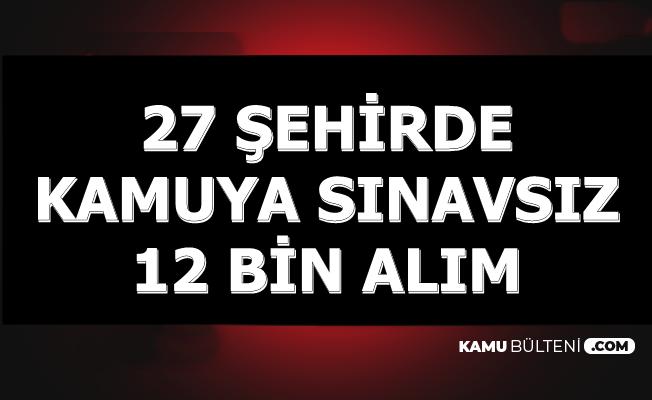 27 Şehirde Kamuya Sınavsız 12 Bin Personel Alımı (İŞKUR TYP İlanları)