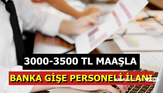 3000-3500 TL Maaş: Banka Gişe Yetkilisi Alımı İlanı Yayınlandı