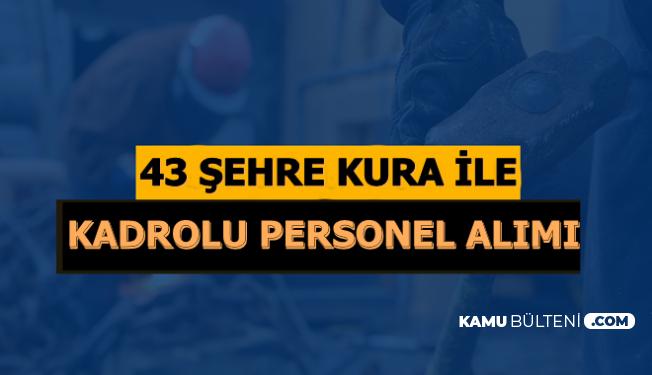 43 Şehre Kura ile Kadrolu Kamu Personel Alınacak: Başvurular Başlıyor