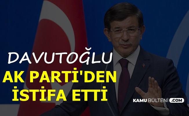Ahmet Davutoğlu AK Parti'den İstifa Etti