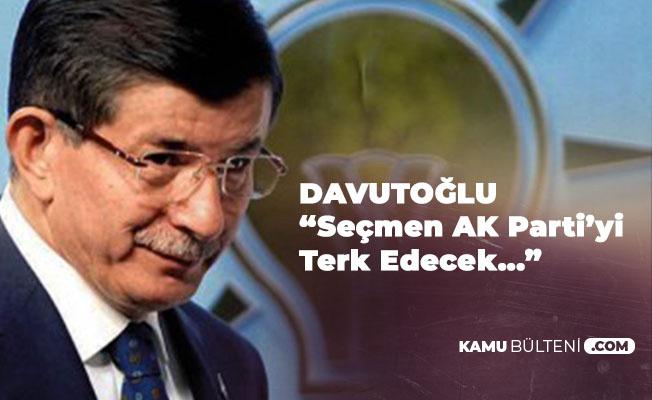 Ahmet Davutoğlu: Öyle Şeyler Olacak Ki, Seçmen AK Parti'yi Terk Edecek