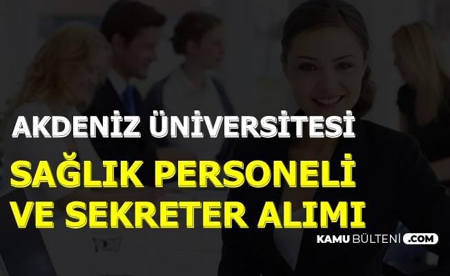Akdeniz Üniversitesi 65 KPSS ile Mülakatsız Sekreter ve Sağlık Personeli Alımı İlanı Geldi