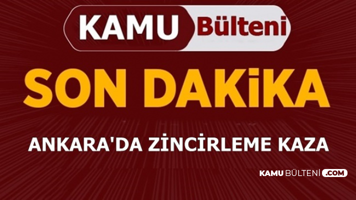 Ankara'da Zincirleme Kaza: Yaralılar Var