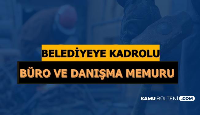 Belediyeye KPSS'siz Kadrolu Büro ve Danışma Memuru Alımı