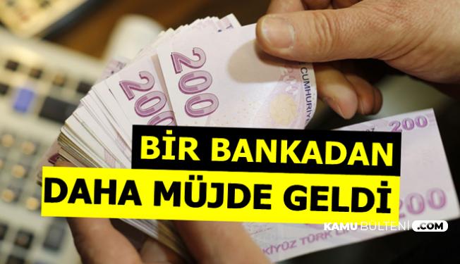 Bir Bankadan Daha Müjdeli Haber Geldi: Nakit Paraya İhtiyacı Olanlar Dikkat