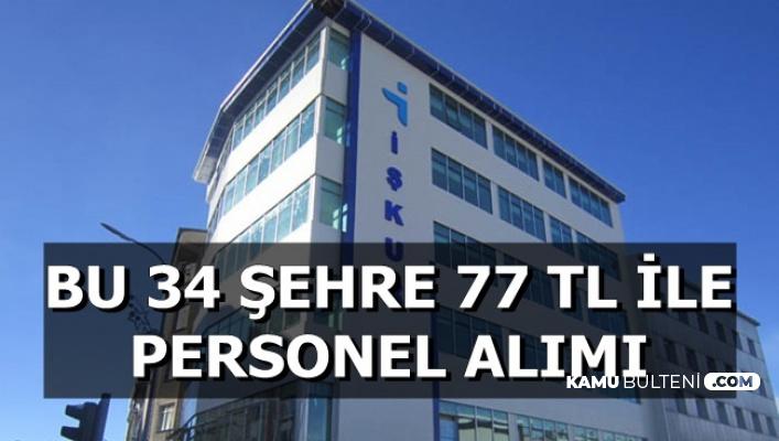 Bu 34 Şehre İŞKUR'dan Günlük 77 TL ile Personel Alımı
