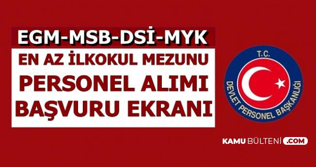 DSİ-MSB-MYK ve EGM Kamu Personeli Alımı İlanı Yayımlandı-Başvuru Ekranı Açıldı