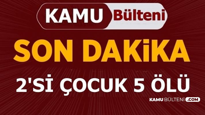 Erzurum'dan Son Dakika Haberi: 2'si Çocuk 5 Ölü