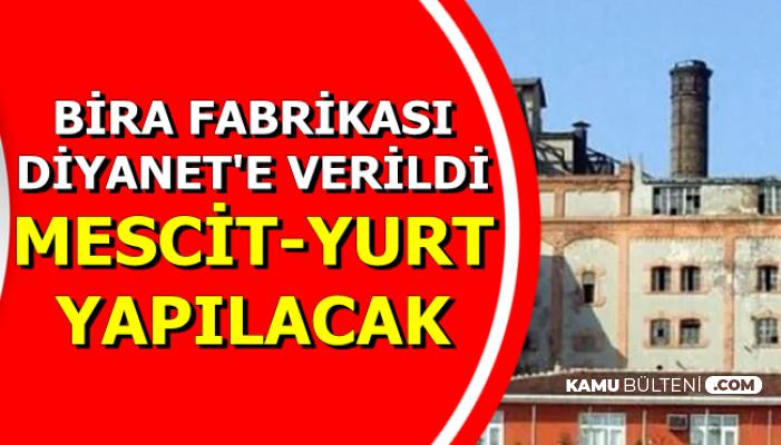 Eski Bira Fabrikasının Binası Diyanet'e Verildi: Mescit-Yurt Olacak
