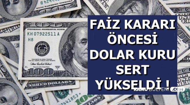 Flaş: Faiz İndirimi Öncesi Dolar Kuru Sert Yükseldi