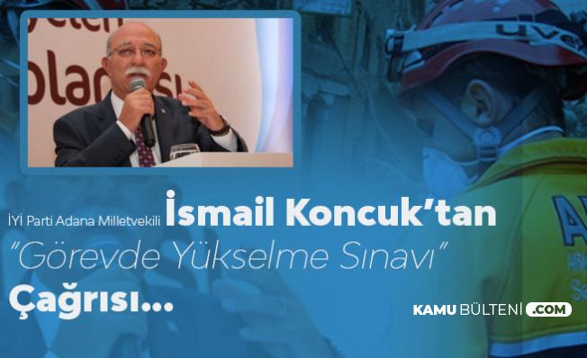 İsmail Koncuk'tan AFAD'a 'Görevde Yükselme Sınavı' Çağrısı