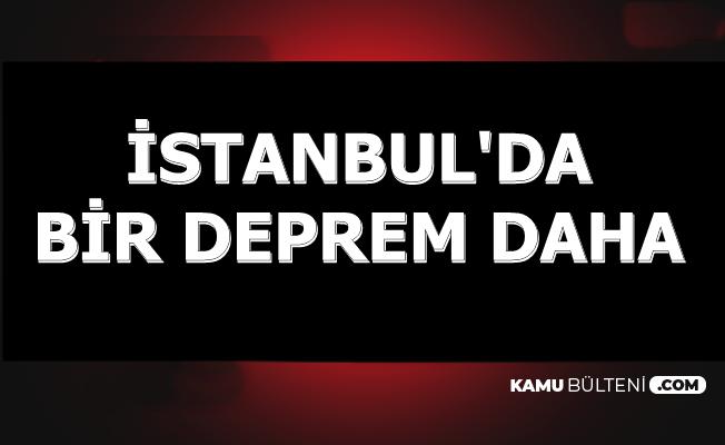 İstanbul'da 23.20'de Bir Deprem Daha Kandilli ve AFAD Açıkladı-İşte Son Depremler